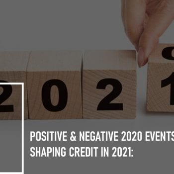 Positive & Negative 2020 Events Shaping Credit in 2021: