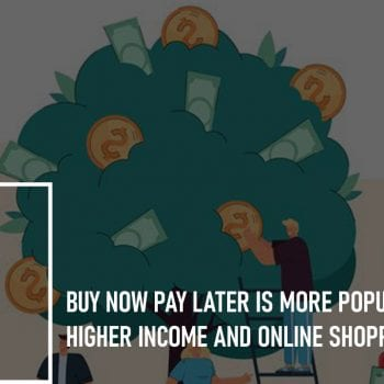 Buy Now Pay Later Is More Popular Among Higher Income and Online Shoppers: